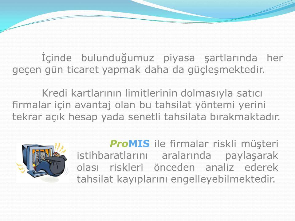 ProMIS ile firmalar riskli müşteri istihbaratlarını aralarında paylaşarak olası riskleri önceden analiz ederek tahsilat kayıplarını engelleyebilmekted