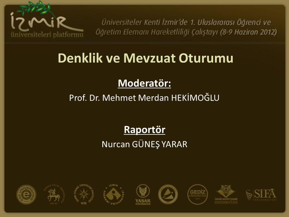 Denklik ve Mevzuat Oturumu Moderatör: Prof. Dr. Mehmet Merdan HEKİMOĞLU Raportör Nurcan GÜNEŞ YARAR