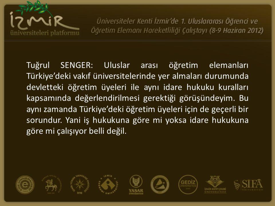 Tuğrul SENGER: Uluslar arası öğretim elemanları Türkiye'deki vakıf üniversitelerinde yer almaları durumunda devletteki öğretim üyeleri ile aynı idare