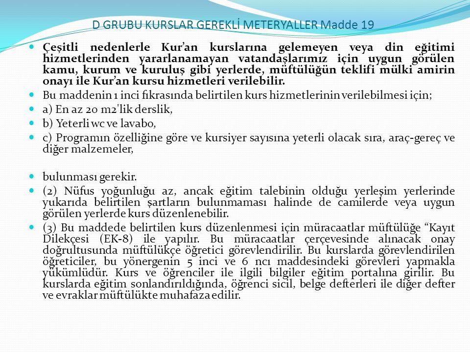 D GRUBU KURSLAR GEREKLİ METERYALLER Madde 19  Çeşitli nedenlerle Kur'an kurslarına gelemeyen veya din eğitimi hizmetlerinden yararlanamayan vatandaşl