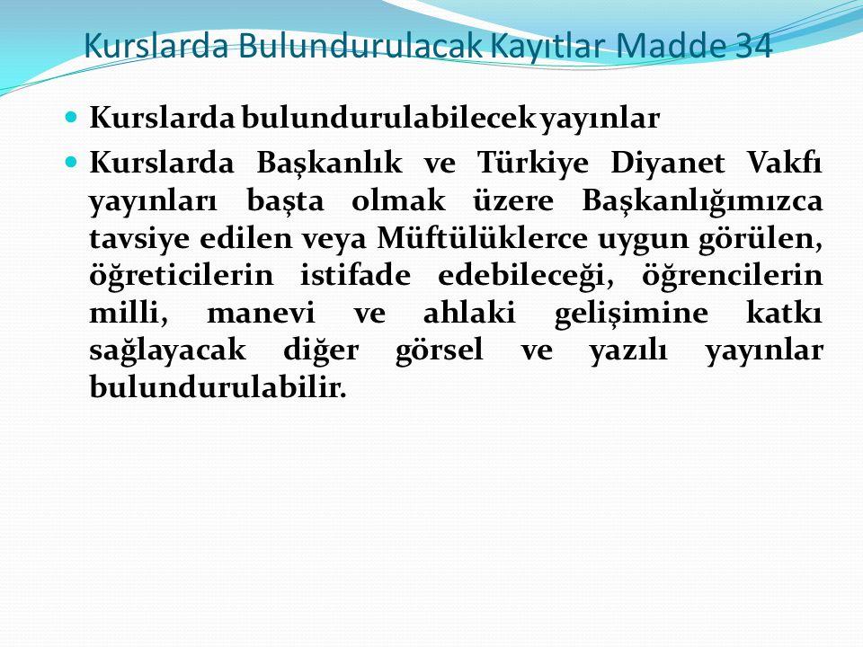 Kurslarda Bulundurulacak Kayıtlar Madde 34  Kurslarda bulundurulabilecek yayınlar  Kurslarda Başkanlık ve Türkiye Diyanet Vakfı yayınları başta olma