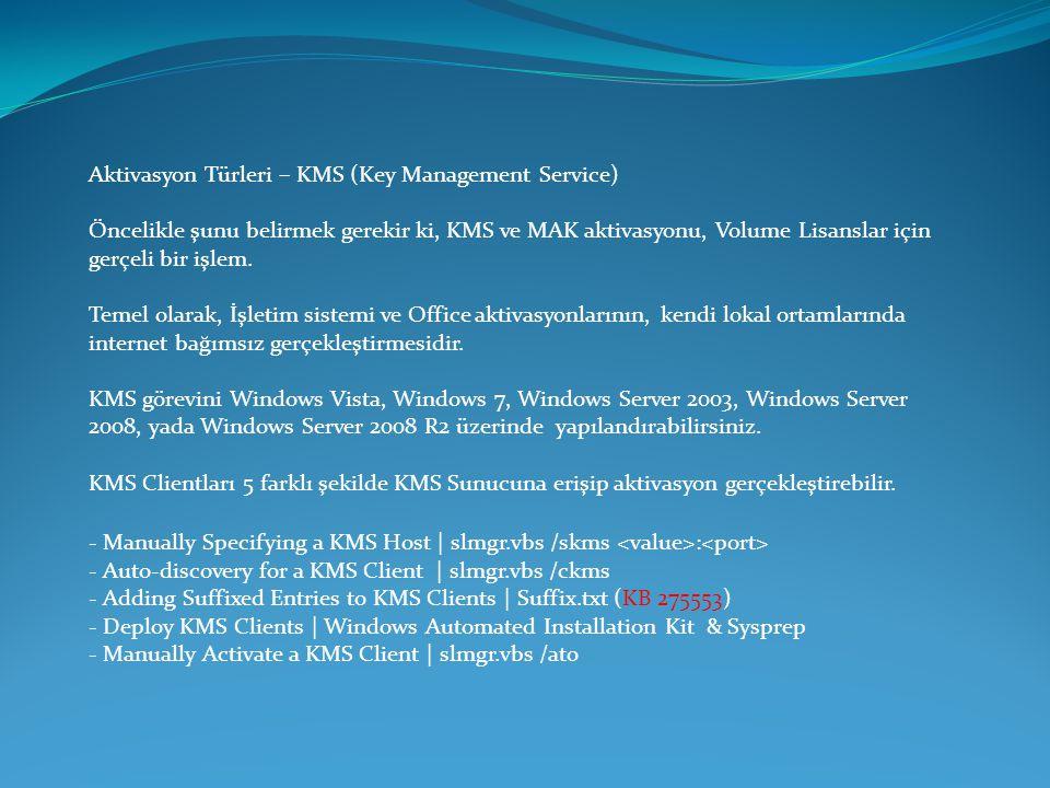 Aktivasyon Türleri – KMS (Key Management Service) Öncelikle şunu belirmek gerekir ki, KMS ve MAK aktivasyonu, Volume Lisanslar için gerçeli bir işlem.