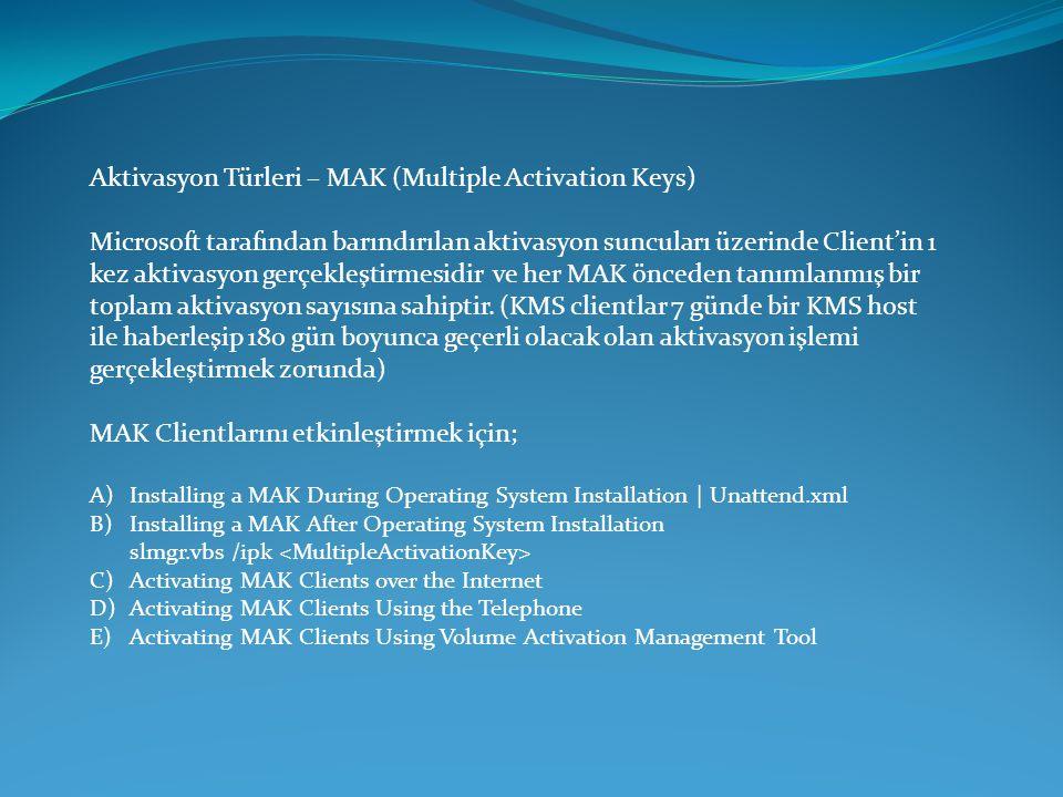 Aktivasyon Türleri – MAK (Multiple Activation Keys) Microsoft tarafından barındırılan aktivasyon suncuları üzerinde Client'in 1 kez aktivasyon gerçekl