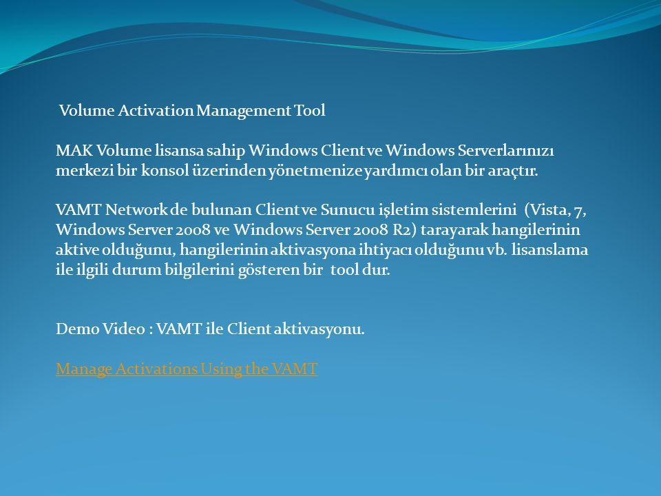 Volume Activation Management Tool MAK Volume lisansa sahip Windows Client ve Windows Serverlarınızı merkezi bir konsol üzerinden yönetmenize yardımcı