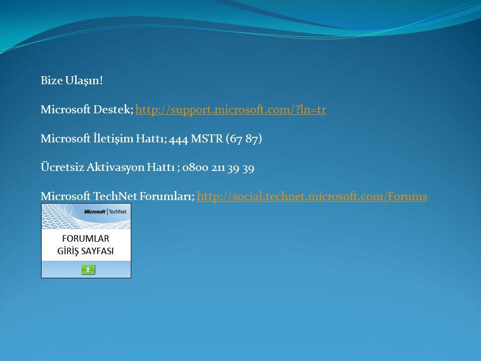 Bize Ulaşın! Microsoft Destek; http://support.microsoft.com/?ln=trhttp://support.microsoft.com/?ln=tr Microsoft İletişim Hattı; 444 MSTR (67 87) Ücret