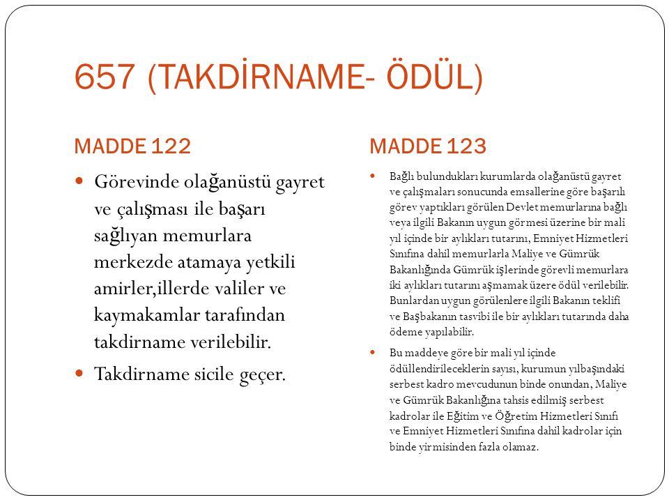 657 (TAKDİRNAME- ÖDÜL) MADDE 122MADDE 123  Görevinde ola ğ anüstü gayret ve çalı ş ması ile ba ş arı sa ğ lıyan memurlara merkezde atamaya yetkili am