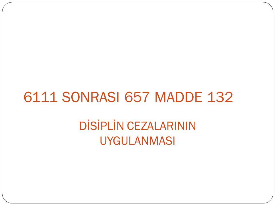 6111 SONRASI 657 MADDE 132 DİSİPLİN CEZALARININ UYGULANMASI