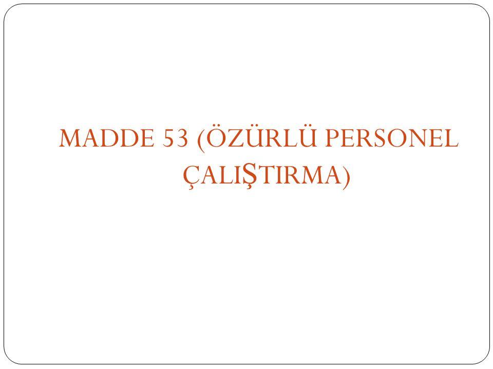MADDE 53 (ÖZÜRLÜ PERSONEL ÇALI Ş TIRMA)