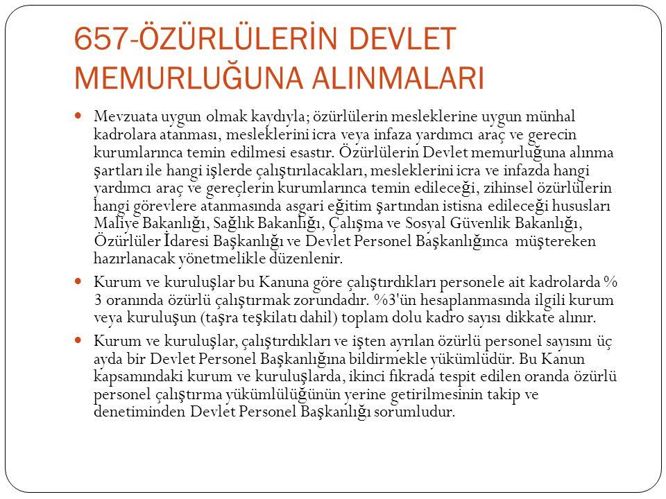 657-ÖZÜRLÜLERİN DEVLET MEMURLUĞUNA ALINMALARI  Mevzuata uygun olmak kaydıyla; özürlülerin mesleklerine uygun münhal kadrolara atanması, mesleklerini