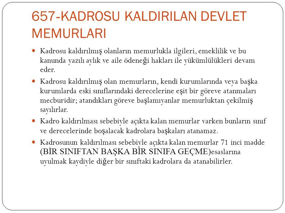 657 - KADROSU KALDIRILAN DEVLET MEMURLARI  Kadrosu kaldırılmı ş olanların memurlukla ilgileri, emeklilik ve bu kanunda yazılı aylık ve aile ödene ğ i