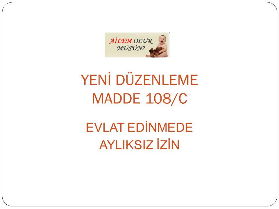 YENİ DÜZENLEME MADDE 108/C EVLAT EDİNMEDE AYLIKSIZ İZİN