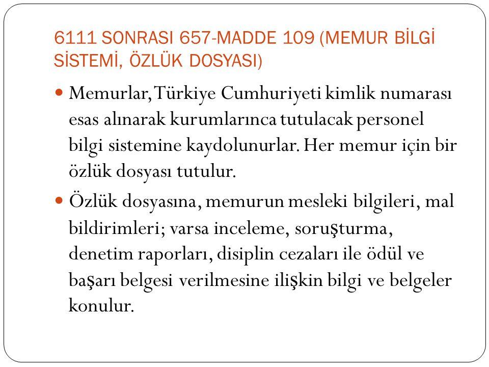 6111 SONRASI 657-MADDE 109 (MEMUR BİLGİ SİSTEMİ, ÖZLÜK DOSYASI)  Memurlar, Türkiye Cumhuriyeti kimlik numarası esas alınarak kurumlarınca tutulacak p