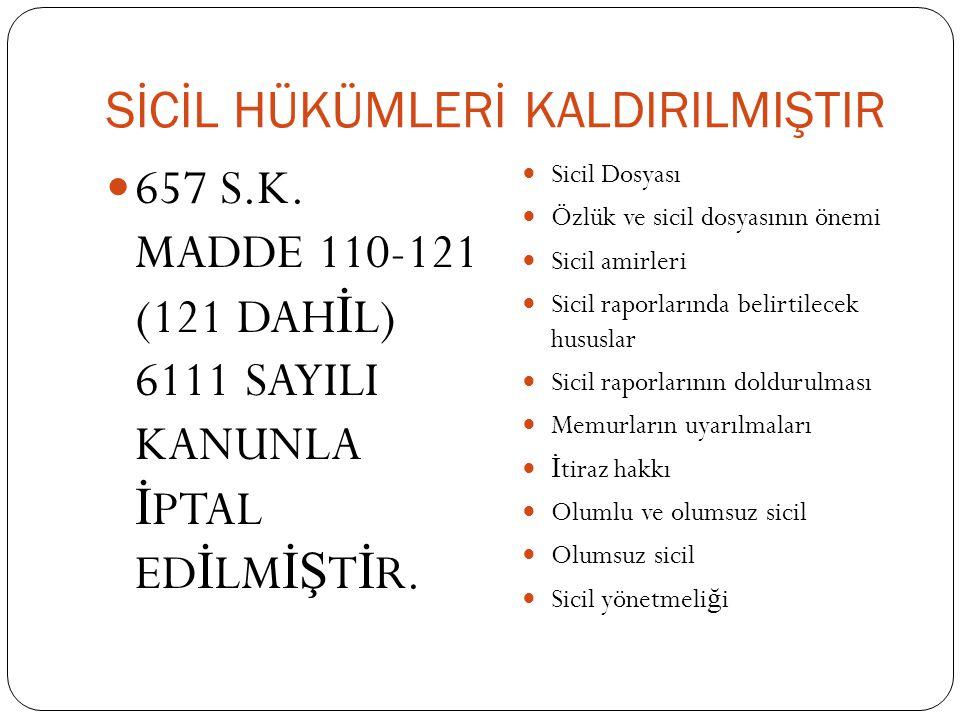 SİCİL HÜKÜMLERİ KALDIRILMIŞTIR  657 S.K. MADDE 110-121 (121 DAH İ L) 6111 SAYILI KANUNLA İ PTAL ED İ LM İŞ T İ R.  Sicil Dosyası  Özlük ve sicil do