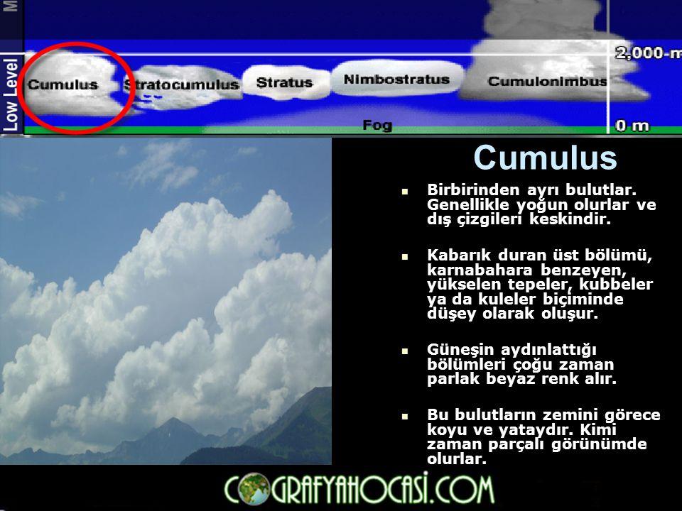 Cumulus  Birbirinden ayrı bulutlar. Genellikle yoğun olurlar ve dış çizgileri keskindir.  Kabarık duran üst bölümü, karnabahara benzeyen, yükselen t