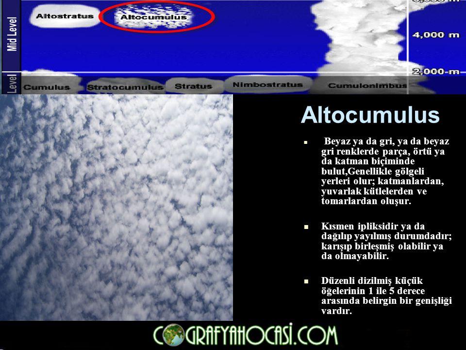 Altocumulus  Beyaz ya da gri, ya da beyaz gri renklerde parça, örtü ya da katman biçiminde bulut,Genellikle gölgeli yerleri olur; katmanlardan, yuvar