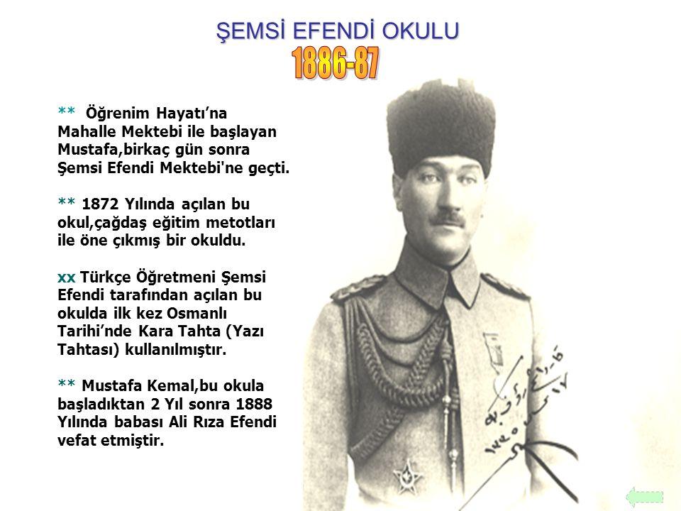 ŞEMSİ EFENDİ OKULU ** Öğrenim Hayatı'na Mahalle Mektebi ile başlayan Mustafa,birkaç gün sonra Şemsi Efendi Mektebi'ne geçti. ** 1872 Yılında açılan bu