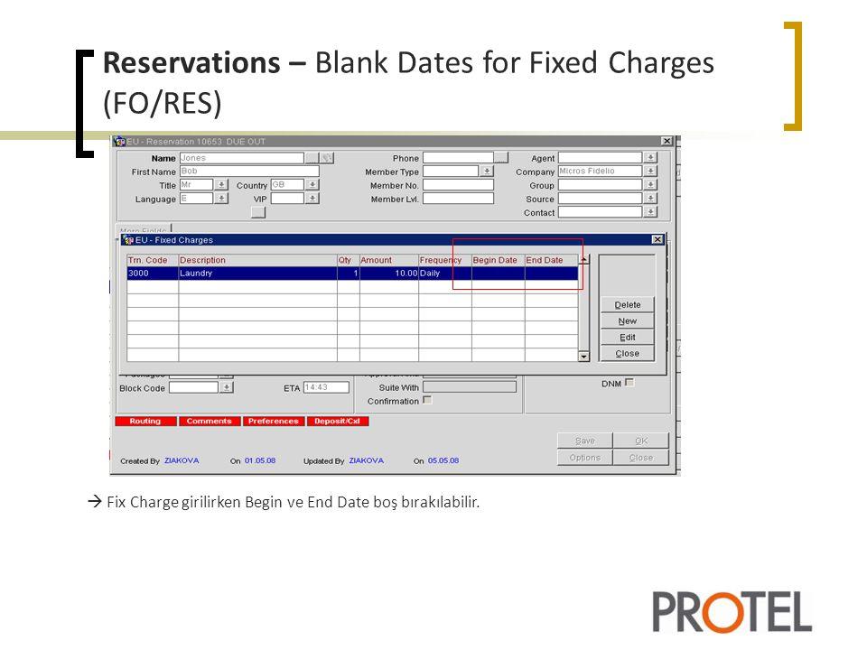 Reservations – Blank Dates for Fixed Charges (FO/RES)  Fix Charge girilirken Begin ve End Date boş bırakılabilir.