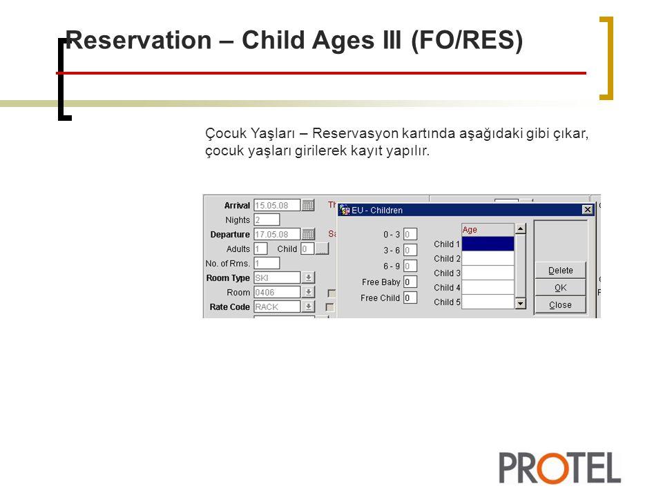 Reservation – Child Ages III (FO/RES) Çocuk Yaşları – Reservasyon kartında aşağıdaki gibi çıkar, çocuk yaşları girilerek kayıt yapılır.