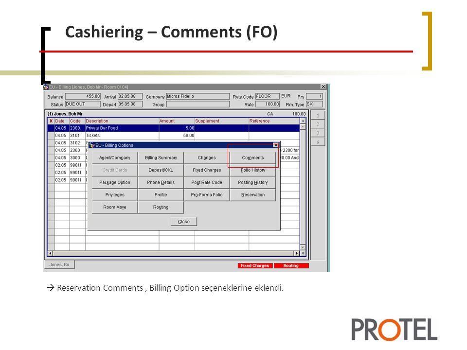 Cashiering – Comments (FO)  Reservation Comments, Billing Option seçeneklerine eklendi.
