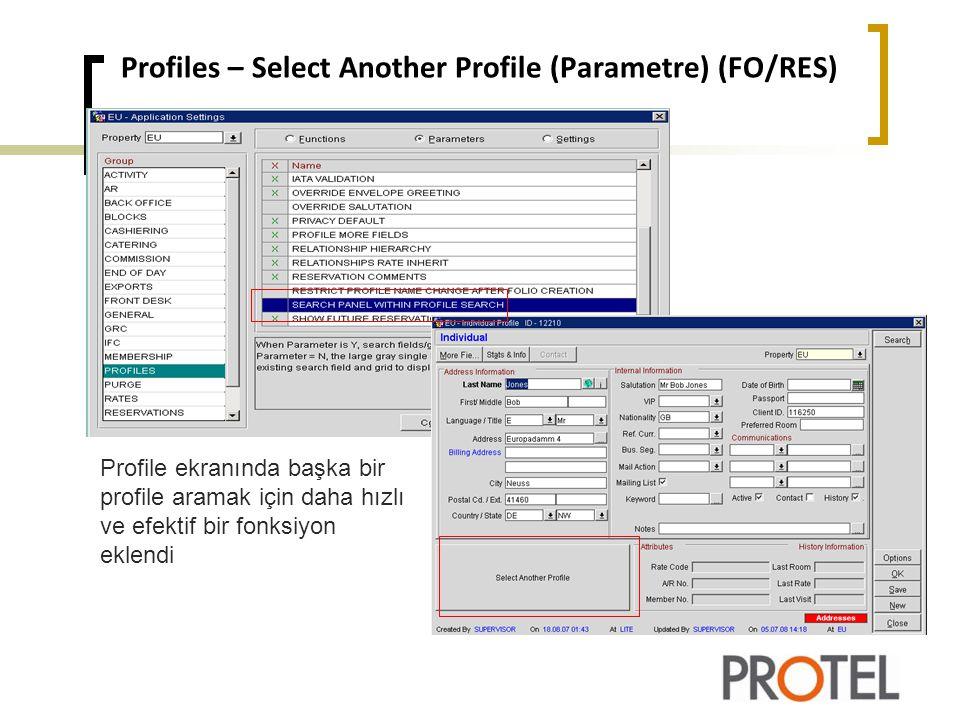 Profiles – Select Another Profile (Parametre) (FO/RES) Profile ekranında başka bir profile aramak için daha hızlı ve efektif bir fonksiyon eklendi
