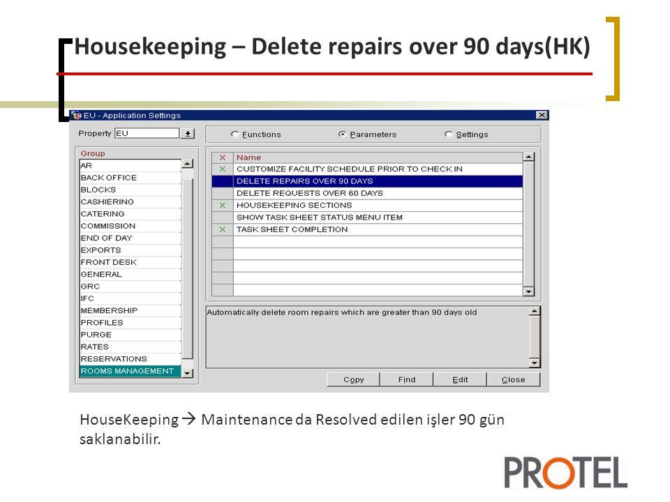 Housekeeping – Delete repairs over 90 days(HK) HouseKeeping  Maintenance da Resolved edilen işler 90 gün saklanabilir.