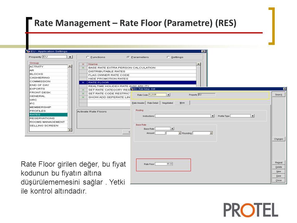 Rate Management – Rate Floor (Parametre) (RES) Rate Floor girilen değer, bu fiyat kodunun bu fiyatın altına düşürülememesini sağlar.