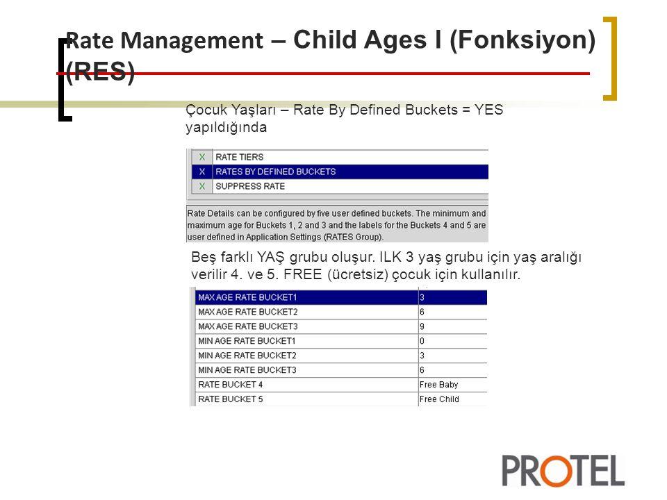 Rate Management – Child Ages I (Fonksiyon) (RES) Çocuk Yaşları – Rate By Defined Buckets = YES yapıldığında Beş farklı YAŞ grubu oluşur.