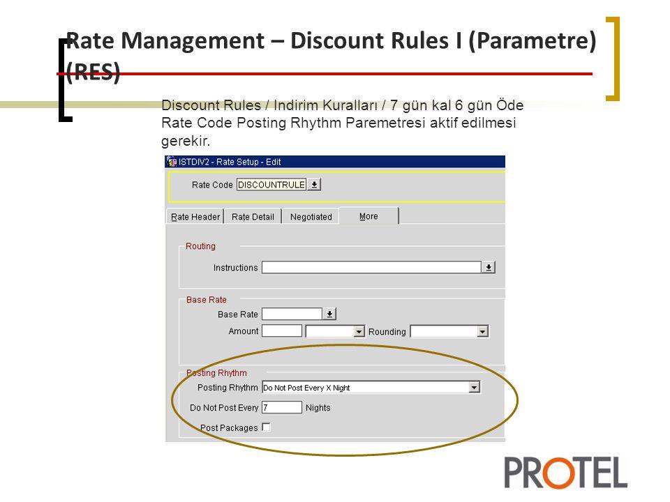 Rate Management – Discount Rules I (Parametre) (RES) Discount Rules / Indirim Kuralları / 7 gün kal 6 gün Öde Rate Code Posting Rhythm Paremetresi aktif edilmesi gerekir.