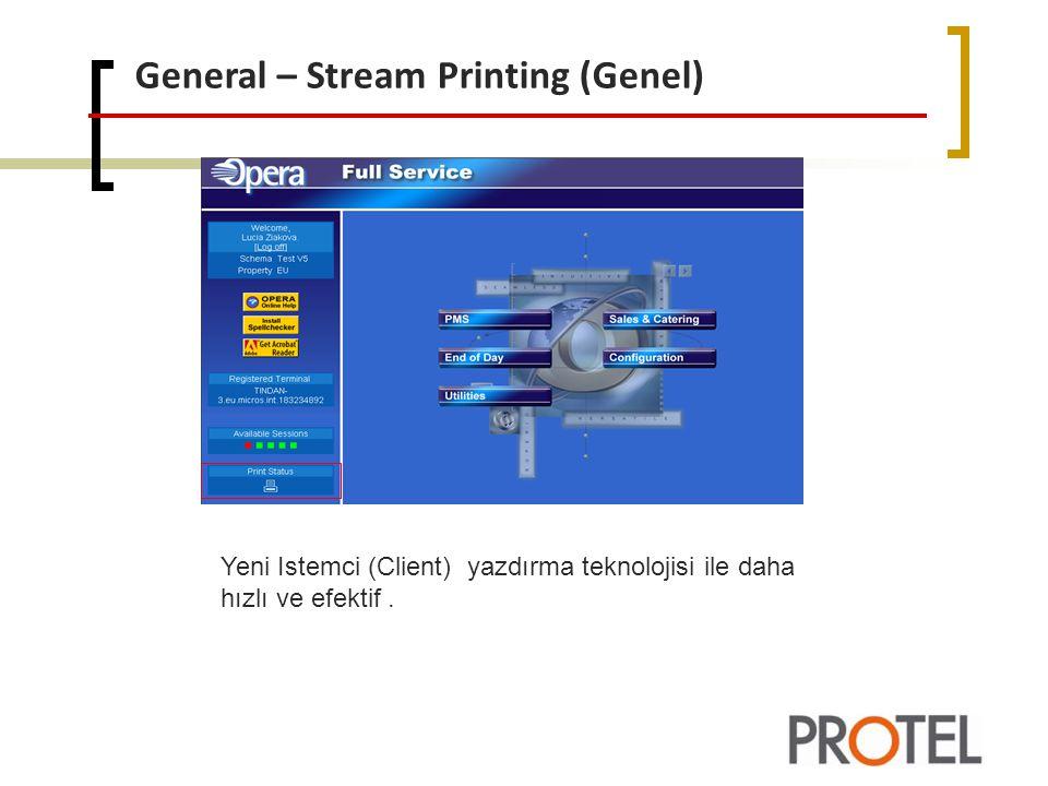 General – Stream Printing (Genel) Yeni Istemci (Client) yazdırma teknolojisi ile daha hızlı ve efektif.
