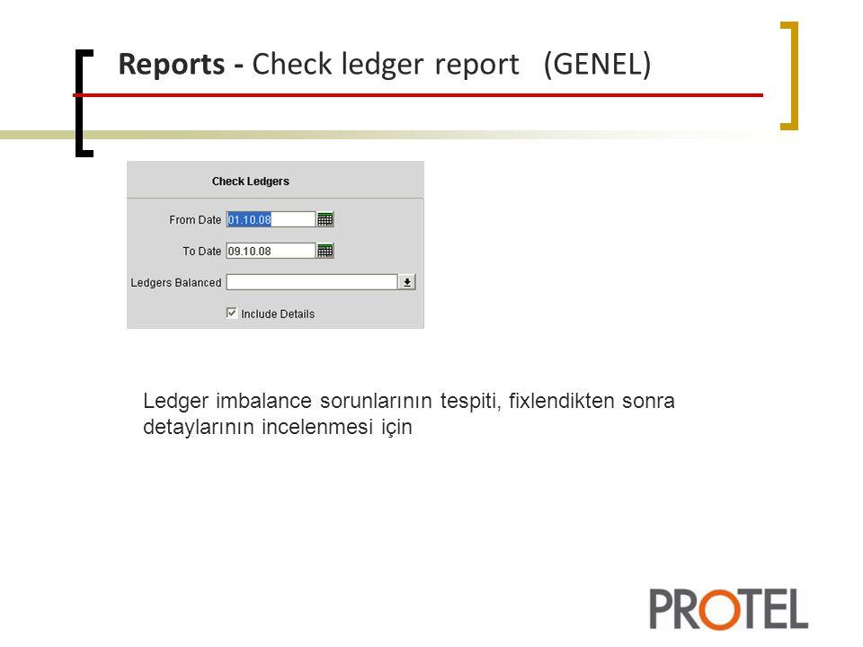 Reports - Check ledger report (GENEL) Ledger imbalance sorunlarının tespiti, fixlendikten sonra detaylarının incelenmesi için