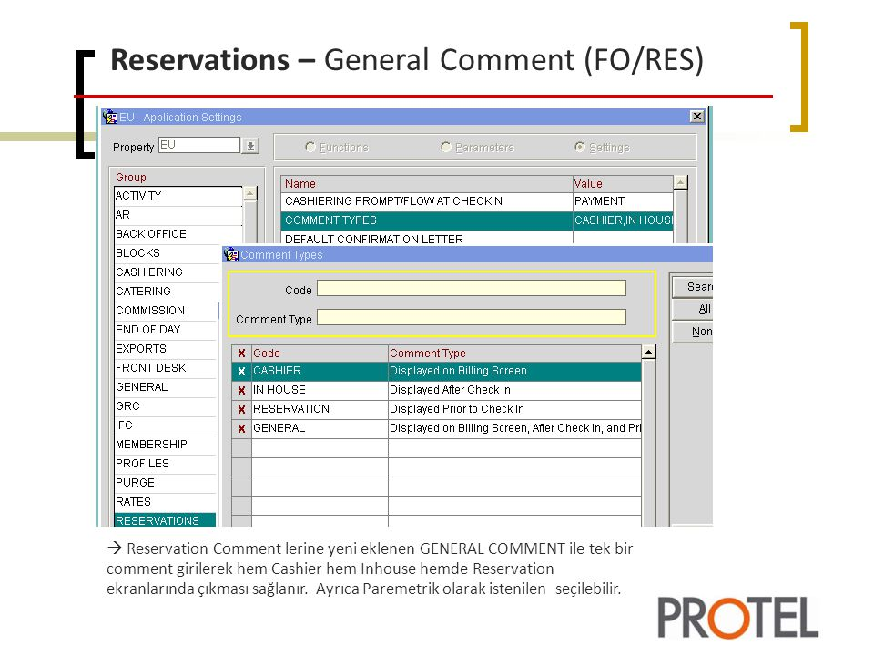 Reservations – General Comment (FO/RES)  Reservation Comment lerine yeni eklenen GENERAL COMMENT ile tek bir comment girilerek hem Cashier hem Inhouse hemde Reservation ekranlarında çıkması sağlanır.