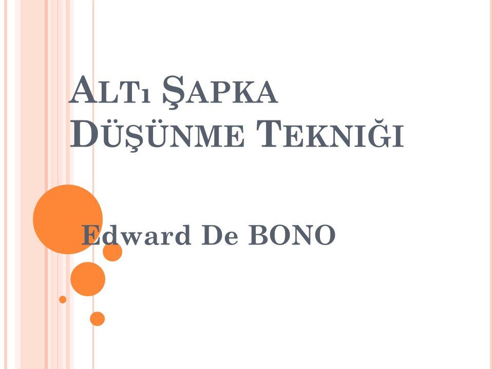 A LTı Ş APKA D ÜŞÜNME T EKNIĞI Edward De BONO
