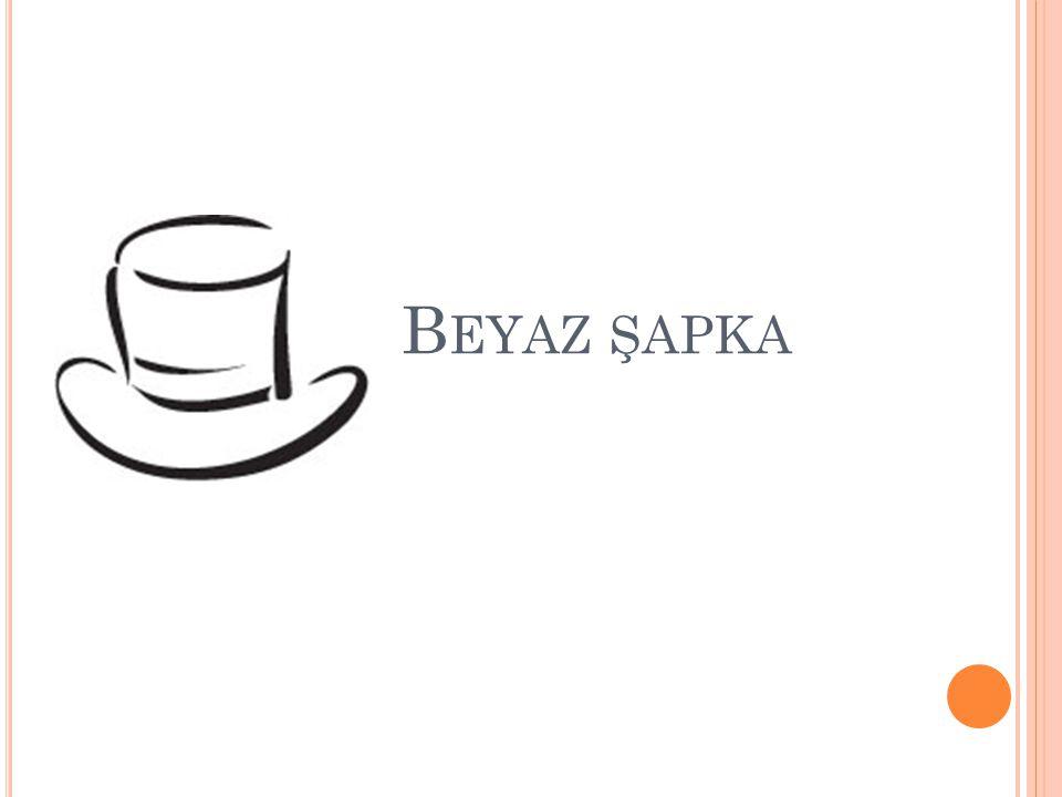 B EYAZ ŞAPKA