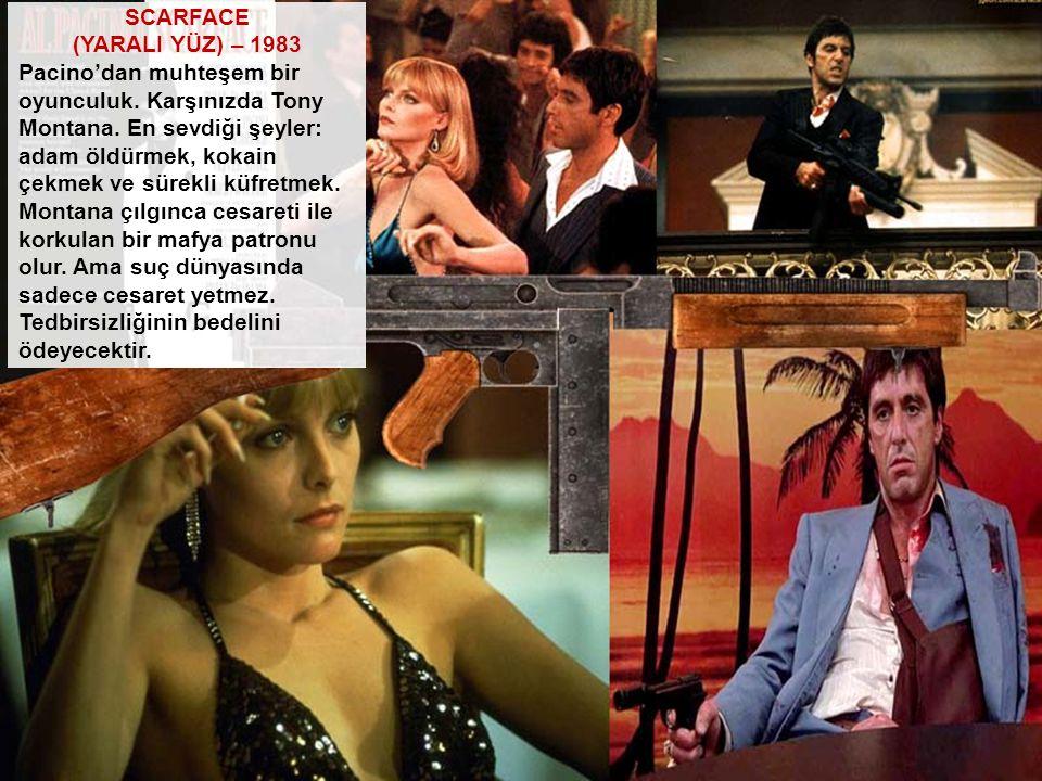 SCARFACE (YARALI YÜZ) – 1983 Pacino'dan muhteşem bir oyunculuk. Karşınızda Tony Montana. En sevdiği şeyler: adam öldürmek, kokain çekmek ve sürekli kü