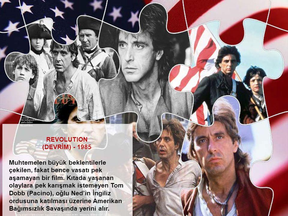 REVOLUTION (DEVRİM) - 1985 Muhtemelen büyük beklentilerle çekilen, fakat bence vasatı pek aşamayan bir film. Kıtada yaşanan olaylara pek karışmak iste