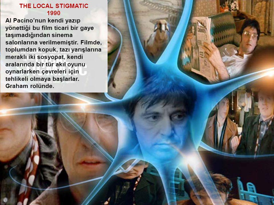 THE LOCAL STIGMATIC 1990 Al Pacino'nun kendi yazıp yönettiği bu film ticari bir gaye taşımadığından sinema salonlarına verilmemiştir. Filmde, toplumda