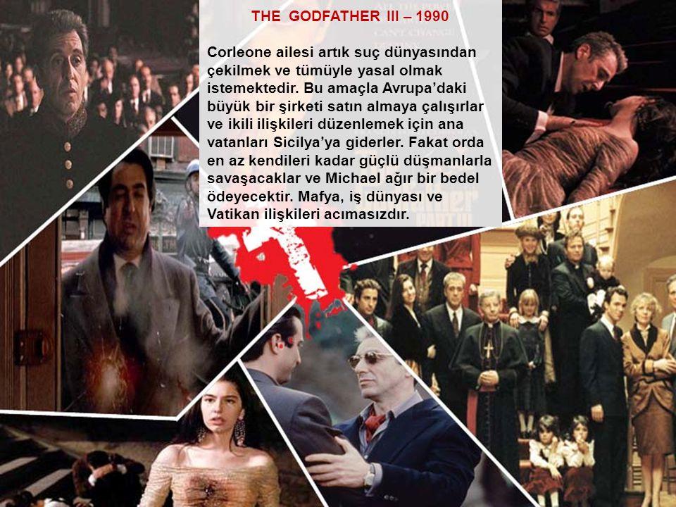 THE GODFATHER III – 1990 Corleone ailesi artık suç dünyasından çekilmek ve tümüyle yasal olmak istemektedir. Bu amaçla Avrupa'daki büyük bir şirketi s