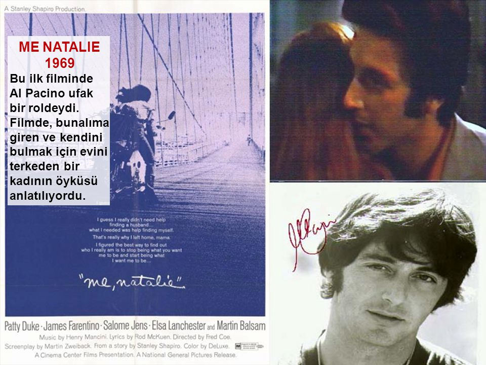 ME NATALIE 1969 Bu ilk filminde Al Pacino ufak bir roldeydi. Filmde, bunalıma giren ve kendini bulmak için evini terkeden bir kadının öyküsü anlatılıy