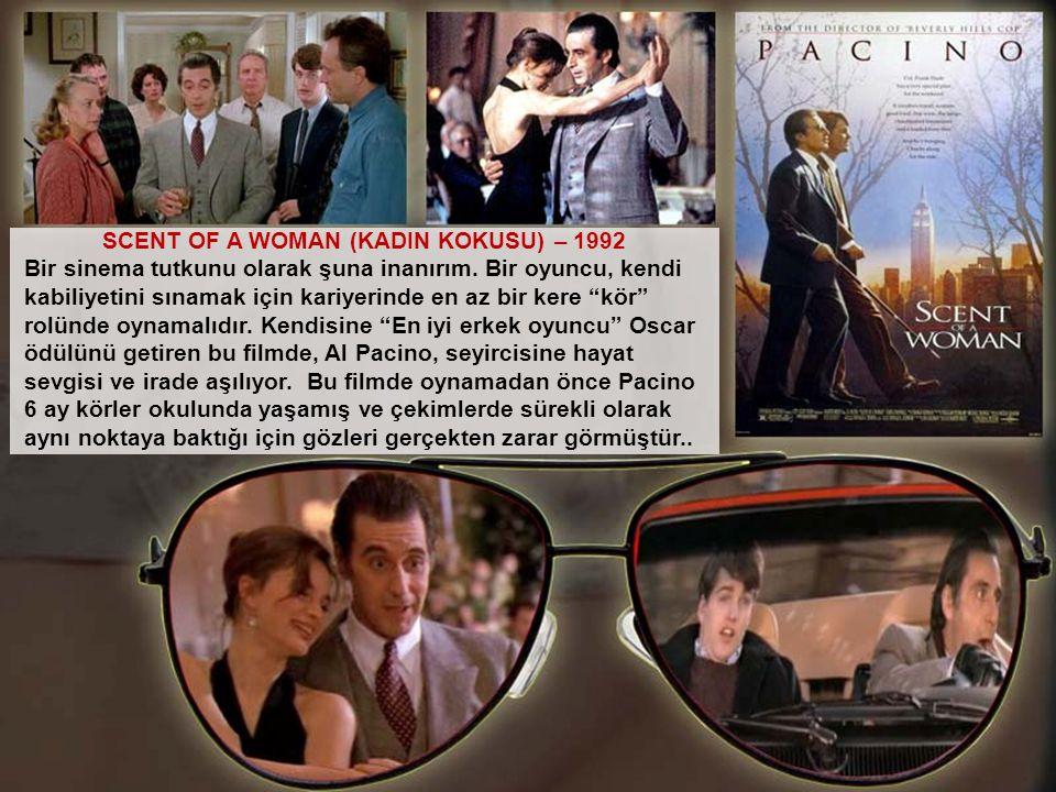SCENT OF A WOMAN (KADIN KOKUSU) – 1992 Bir sinema tutkunu olarak şuna inanırım. Bir oyuncu, kendi kabiliyetini sınamak için kariyerinde en az bir kere