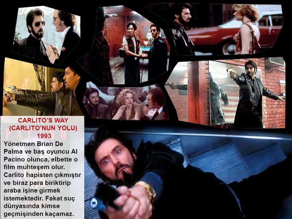 CARLITO'S WAY (CARLITO'NUN YOLU) 1993 Yönetmen Brian De Palma ve baş oyuncu Al Pacino olunca, elbette o film muhteşem olur. Carlito hapisten çıkmıştır