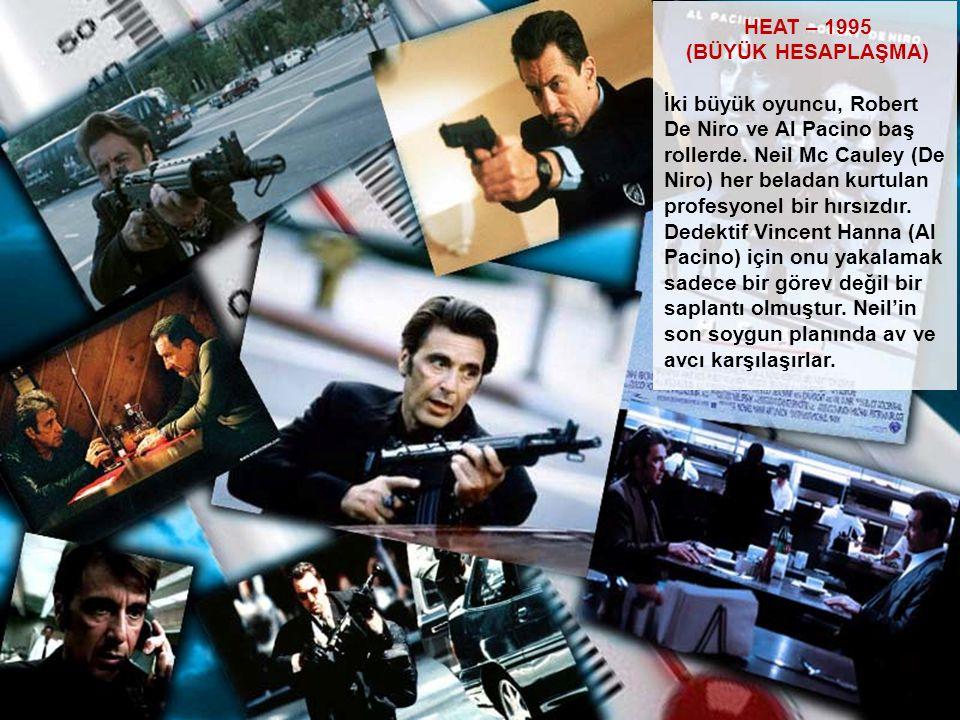 HEAT – 1995 (BÜYÜK HESAPLAŞMA) İki büyük oyuncu, Robert De Niro ve Al Pacino baş rollerde. Neil Mc Cauley (De Niro) her beladan kurtulan profesyonel b