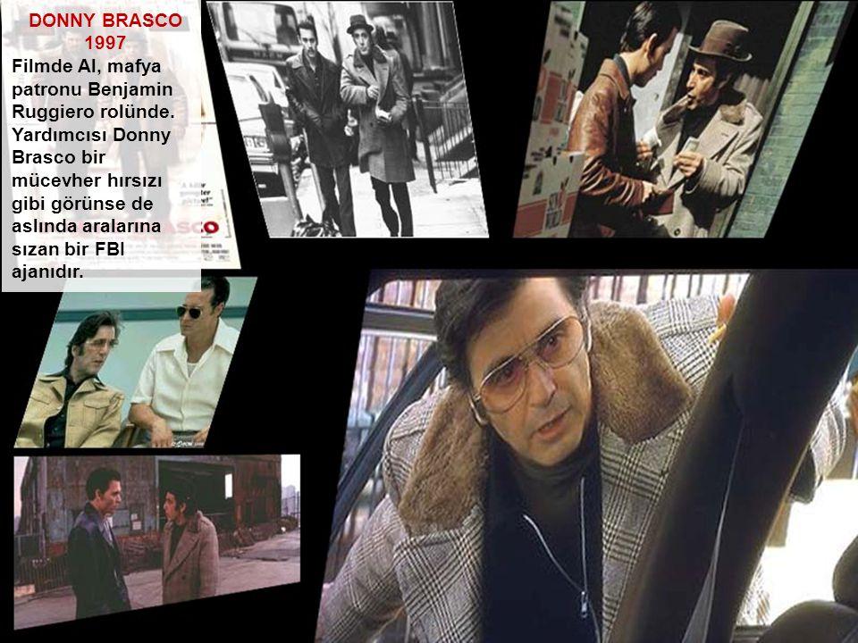DONNY BRASCO 1997 Filmde Al, mafya patronu Benjamin Ruggiero rolünde. Yardımcısı Donny Brasco bir mücevher hırsızı gibi görünse de aslında aralarına s