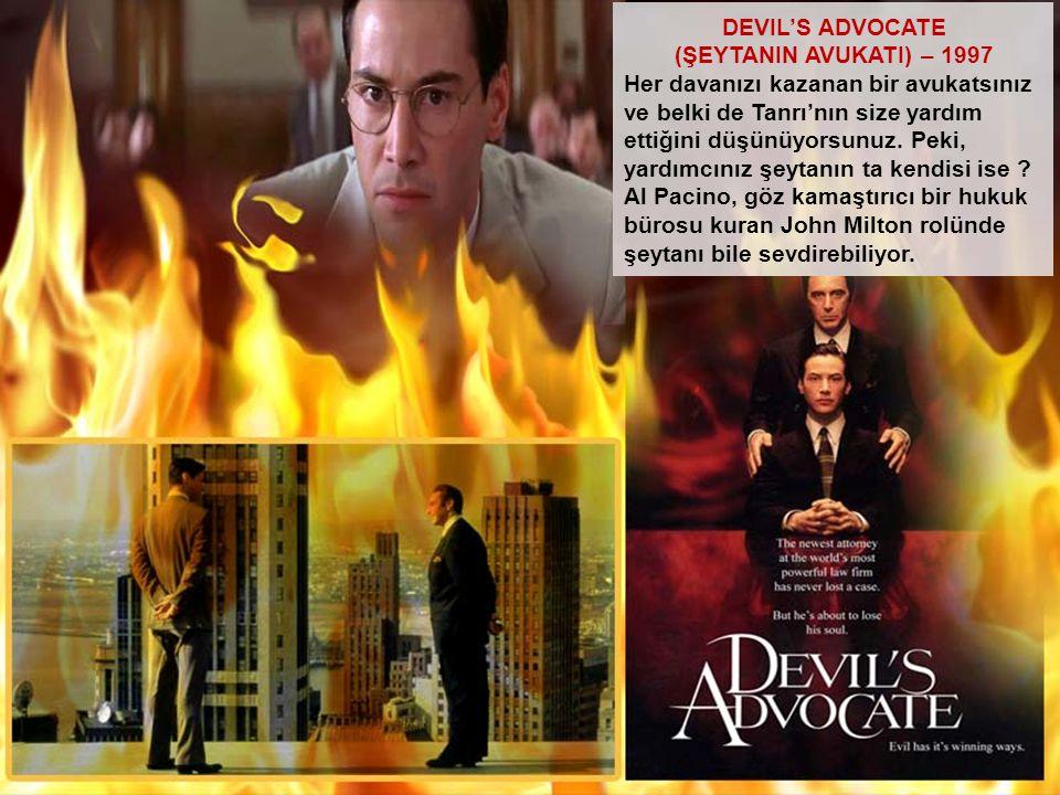 DEVIL'S ADVOCATE (ŞEYTANIN AVUKATI) – 1997 Her davanızı kazanan bir avukatsınız ve belki de Tanrı'nın size yardım ettiğini düşünüyorsunuz. Peki, yardı