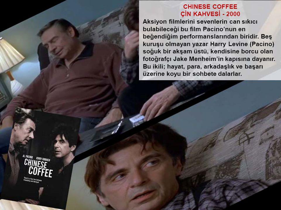 CHINESE COFFEE ÇİN KAHVESİ - 2000 Aksiyon filmlerini sevenlerin can sıkıcı bulabileceği bu film Pacino'nun en beğendiğim performanslarından biridir. B