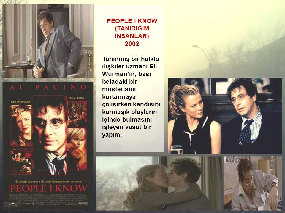 PEOPLE I KNOW (TANIDIĞIM İNSANLAR) 2002 Tanınmış bir halkla ilişkiler uzmanı Eli Wurman'ın, başı beladaki bir müşterisini kurtarmaya çalışırken kendis