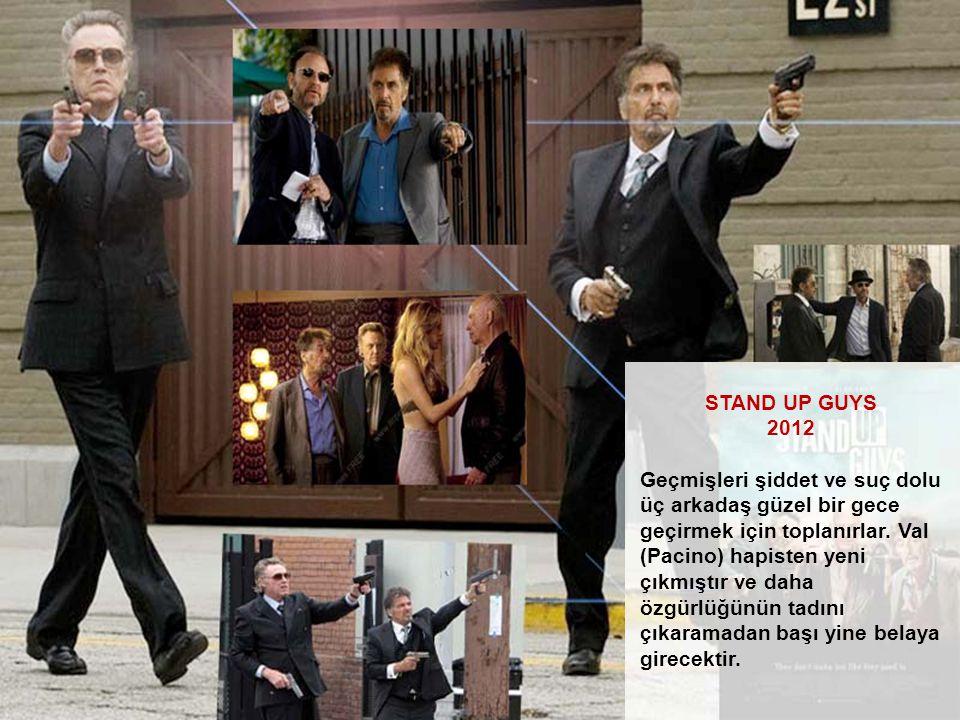STAND UP GUYS 2012 Geçmişleri şiddet ve suç dolu üç arkadaş güzel bir gece geçirmek için toplanırlar. Val (Pacino) hapisten yeni çıkmıştır ve daha özg