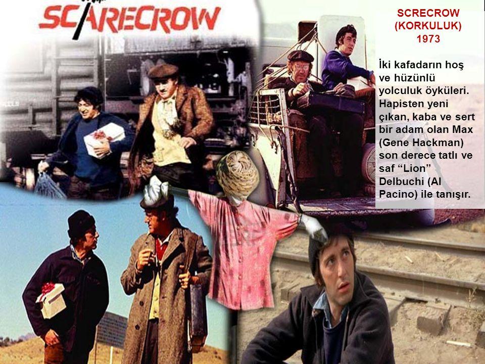 SCRECROW (KORKULUK) 1973 İki kafadarın hoş ve hüzünlü yolculuk öyküleri. Hapisten yeni çıkan, kaba ve sert bir adam olan Max (Gene Hackman) son derece