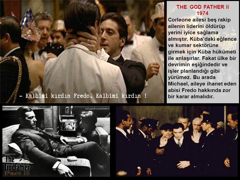 THE GOD FATHER II 1974 Corleone ailesi beş rakip ailenin liderini öldürüp yerini iyice sağlama almıştır. Küba'daki eğlence ve kumar sektörüne girmek i