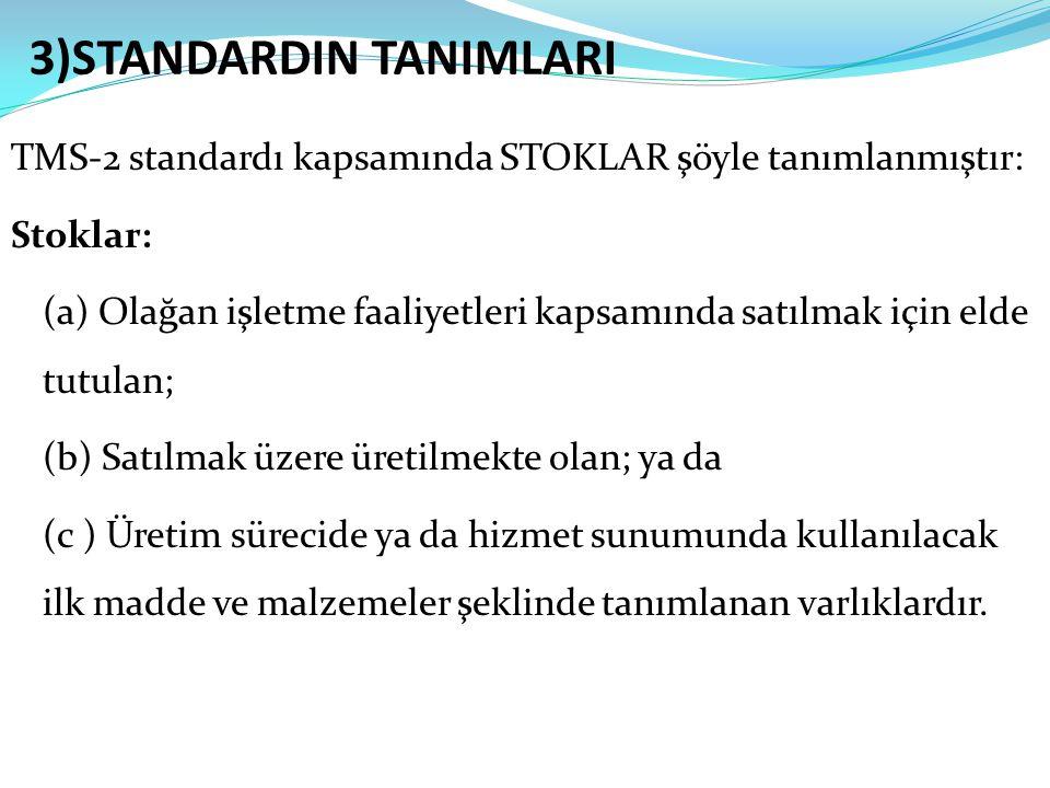 TMS-2 standardı kapsamında STOKLAR şöyle tanımlanmıştır: Stoklar: (a) Olağan işletme faaliyetleri kapsamında satılmak için elde tutulan; (b) Satılmak