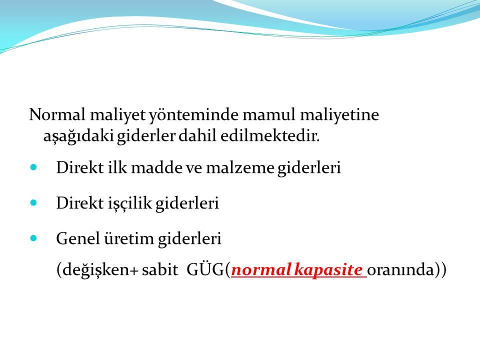 Normal maliyet yönteminde mamul maliyetine aşağıdaki giderler dahil edilmektedir.